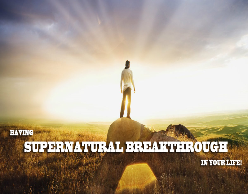 Having Supernatural Breakthrough in Your Life!