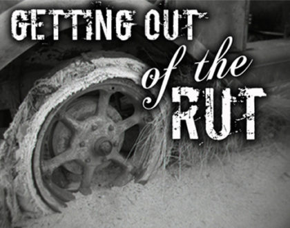 Getting Out Of The Rut Of Life