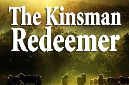 Jesus Christ - Our Kinsman Redeemer - Part 4
