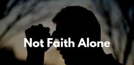Not Just Faith Alone