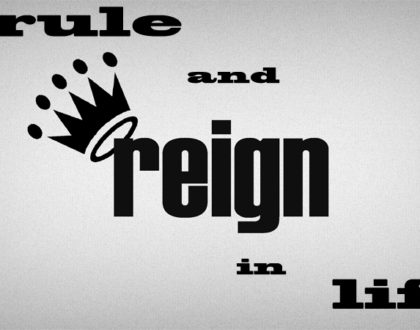 Ruling and Reigning in Life.