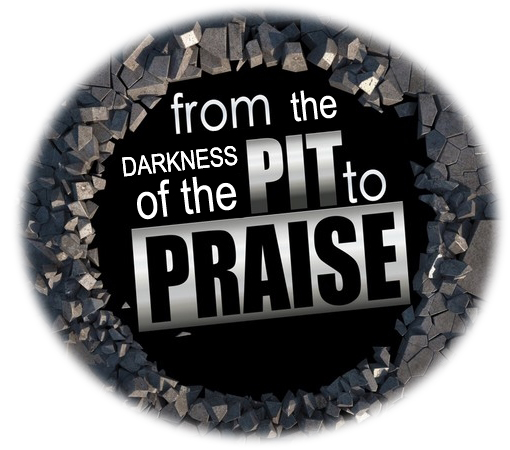 From the Darkness of the Pit... To the Praise of our God.