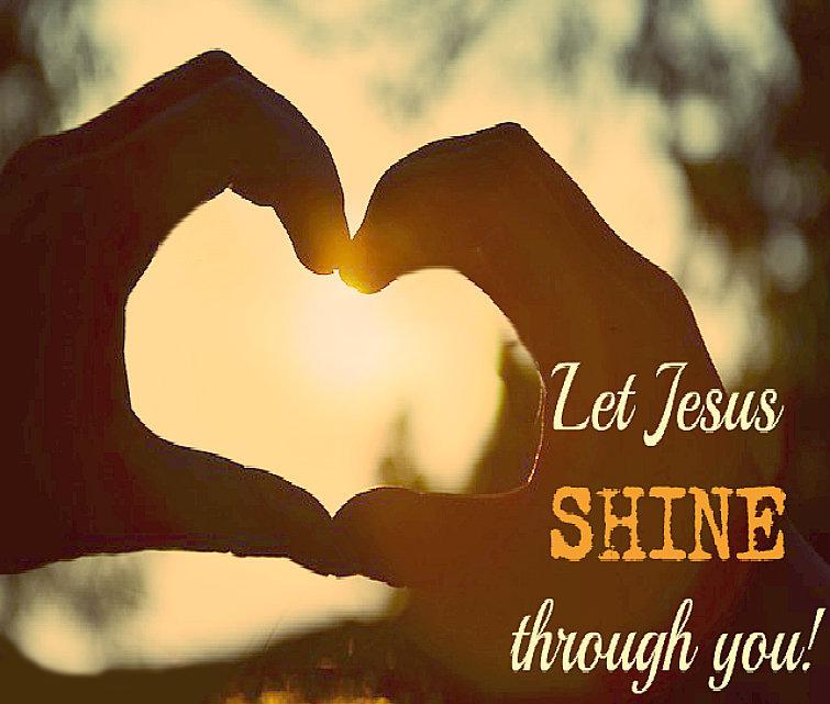 Let Jesus Shine Through You.