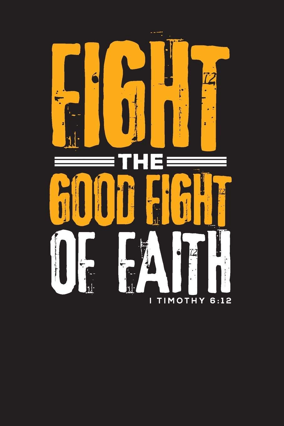 Are You Fighting the Good Fight of Faith?
