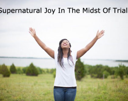 Supernatural Joy In The Midst Of Trials