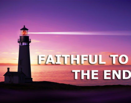 Being Faithful To The End
